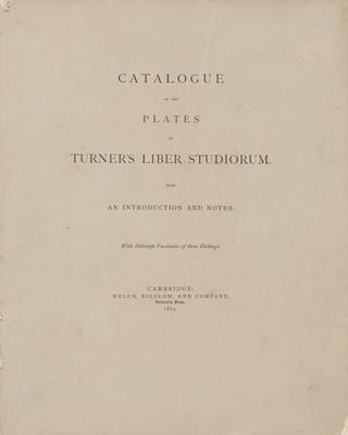 Catalogue of the Plates of Turner's  Liber Studiorum with an introduction and notes