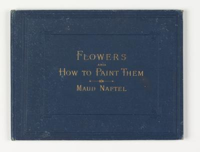 Flowers and How to Paint Them (BOOK); 1886; 1970/Q105-115